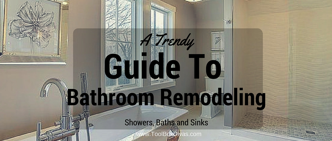 A Trendy Guide To Bathroom Remodeling