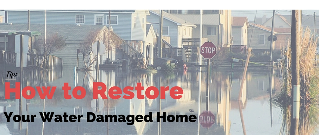 How to Properly Restore Your Water Damaged Home