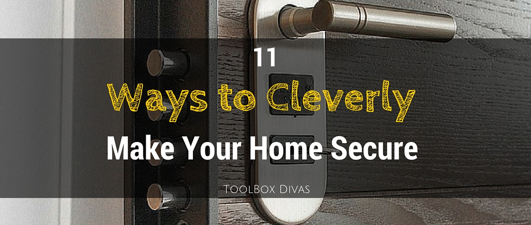 11 Ways to Cleverly Make Your Home More Secure from Intruders