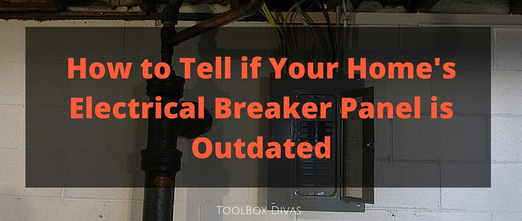 How to Tell if Your Home's Electrical Breaker Panel is Outdated