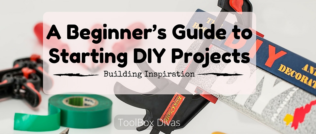 Building Inspiration: A Beginner's Guide to Starting DIY Projects