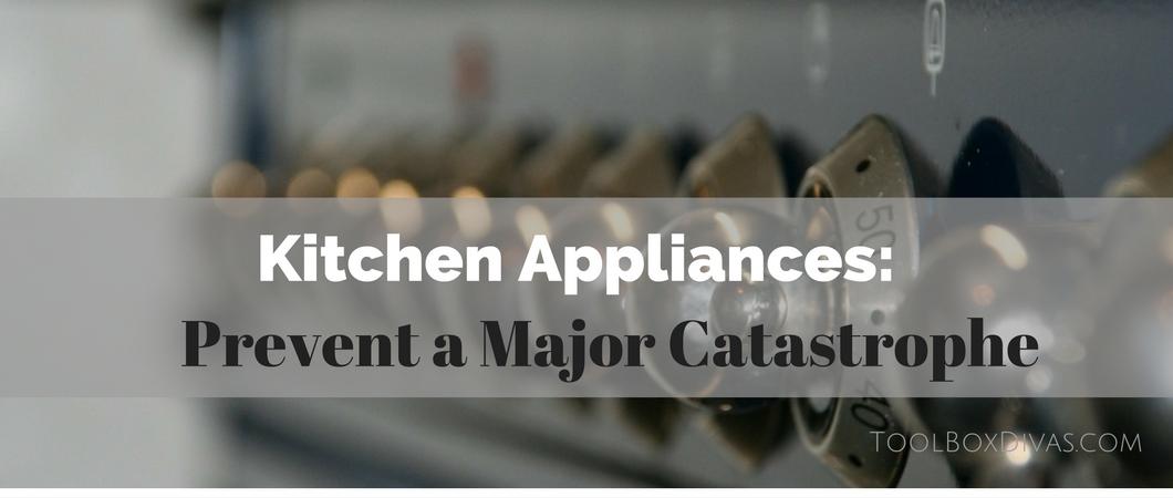 Kitchen Appliances: Prevent a Major Catastrophe With Minor Fixes