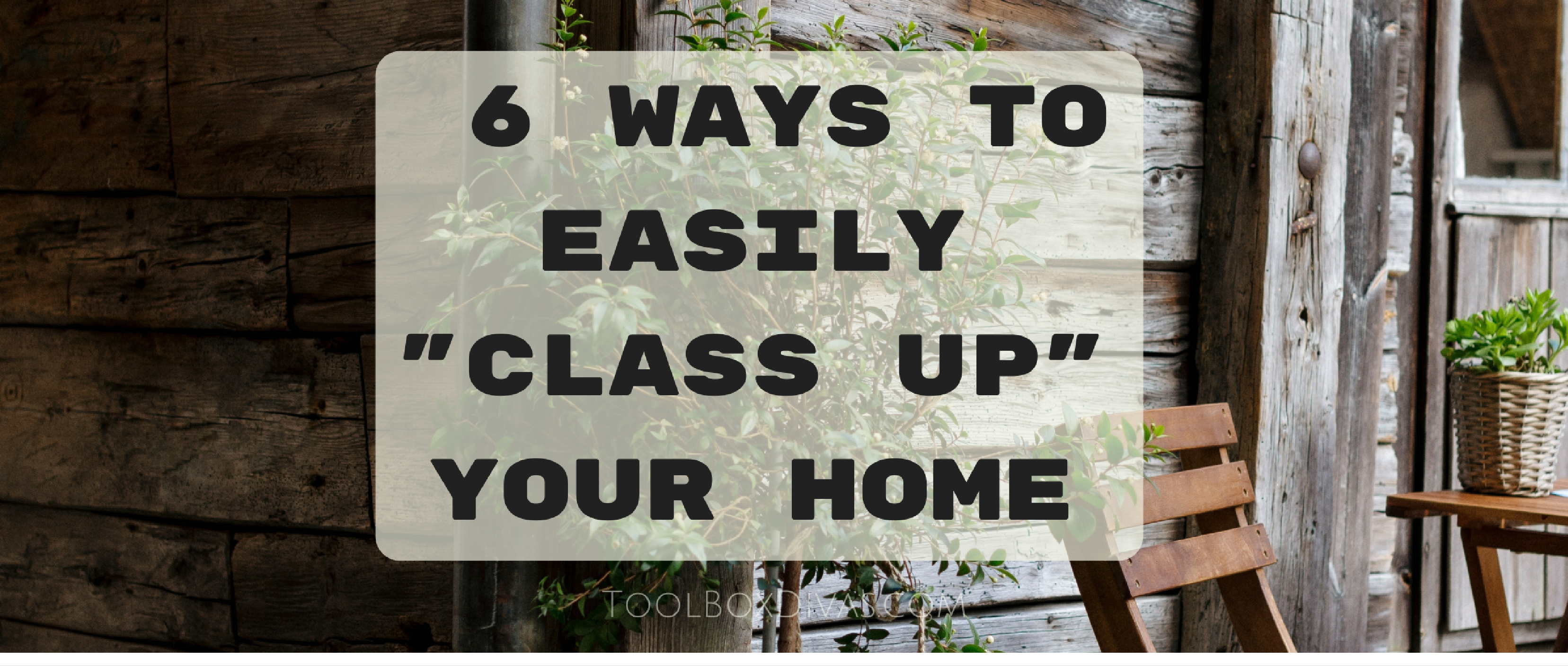 """6 Ways To Easily """"Class Up"""" Your Home"""