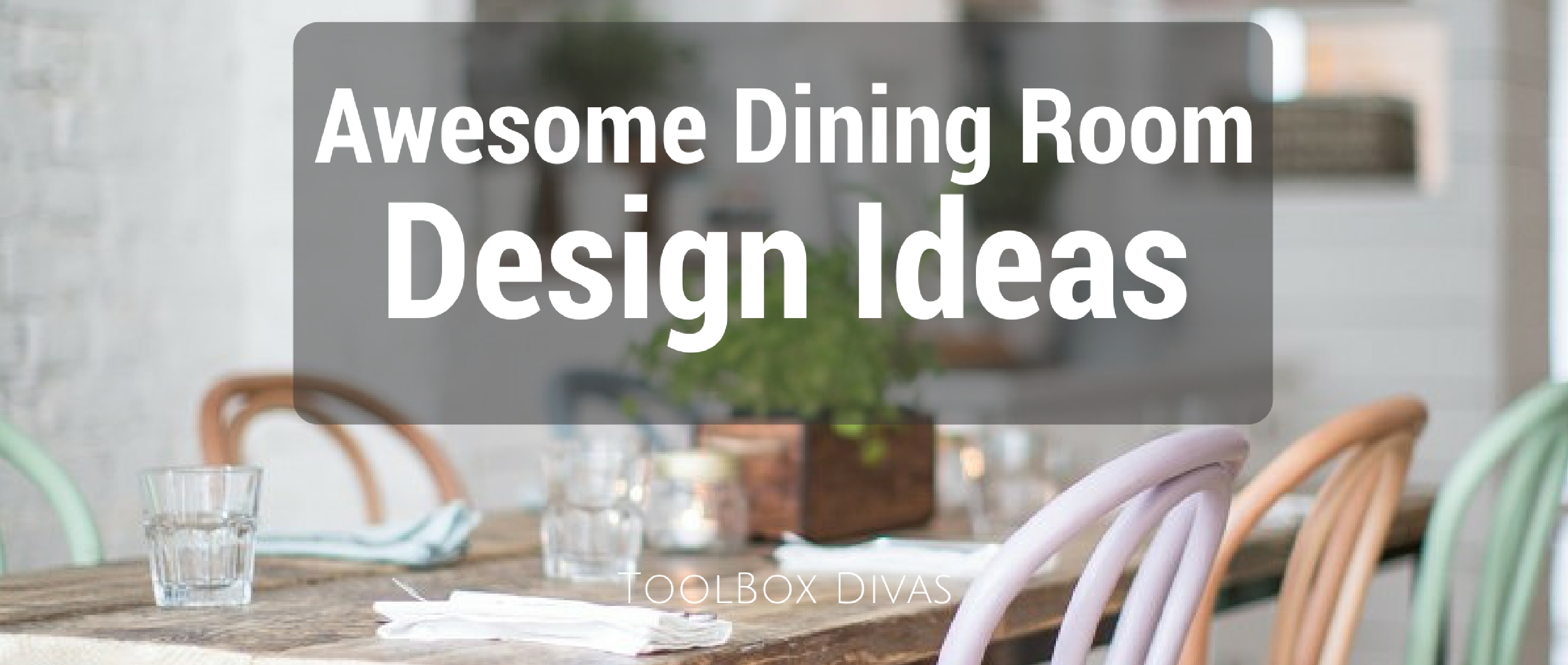 Awesome dining room interior design ideas toolbox divas for Room decor youtube channel