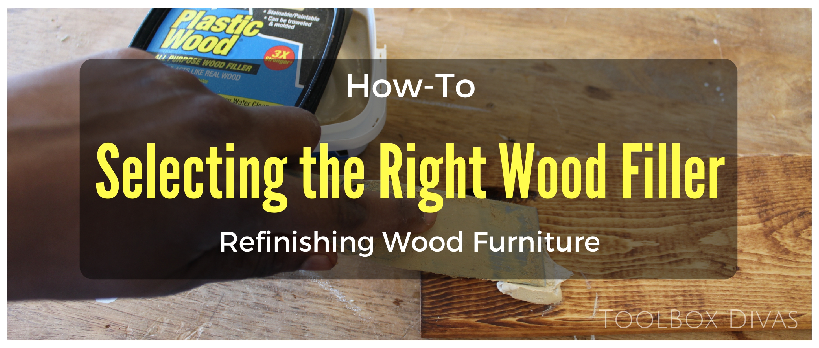 Refinishing Furniture Selecting The Right Wood Filler